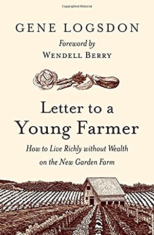 Letter to a Young Farmer: How to Live Richly without Wealth on the New Garden Farm - New Farm