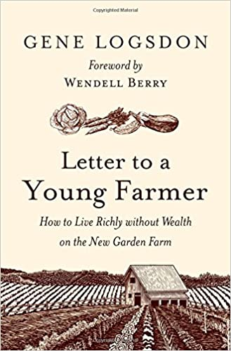 Letter To A Young Farmer How To Live Richly Without Wealth On The