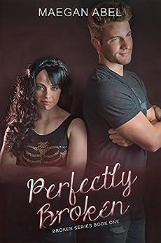 Perfectly Broken (The Broken Series Book 1) by [Abel, Maegan]