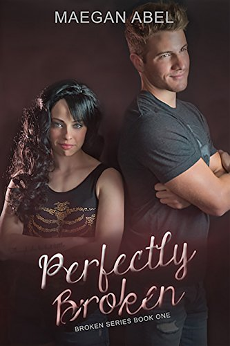 Book: Perfectly Broken (The Broken Series Book 1) by Maegan Abel