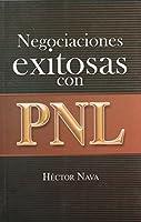 Negociaciones exitosas con PNL (Spanish Edition)