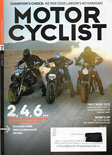 - Motorcyclist Magazine April 2015 CHAMPION'S CHOICE: WE RIDE EDDIE LAWSON'S #21 KAWASAKIDucati Carbon HONDA GOLD WING VALKYRIE Star Vmax KAWASAKI VERSY'S 650LT Ducati Scrambler Icon YAMAHA SMAX