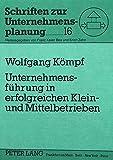 Unternehmensführung in erfolgreichen Klein- und Mittelbetrieben: Eine empirische Untersuchung (Schriften zur Unternehmensplanung) (German Edition)