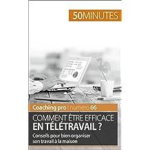 Comment être efficace en télétravail ?: Conseils pour bien organiser son travail à la maison (Coaching pro t. 66) (French Edition)