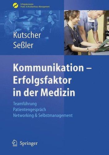 Kommunikation - Erfolgsfaktor in der Medizin: Teamführung, Patientengespräch, Networking & Selbstmarketing: Teamfuhrung, Patientengesprach, Networking ... Praxis- & Krankenhaus-Management)