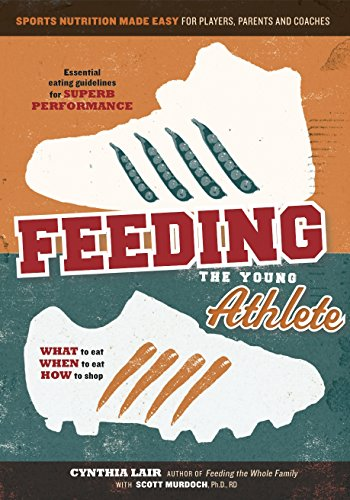 Young Player - Feeding the Young Athlete: Sports Nutrition Made Easy for Players, Parents, and Coaches