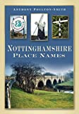 Nottinghamshire Place Names, Anthony Poulton-Smith, 0752448889