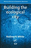 Building Ecological City, Rodney R. White, 0849313791