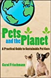 Pets and the Planet, Carol Frischmann, 0470275731
