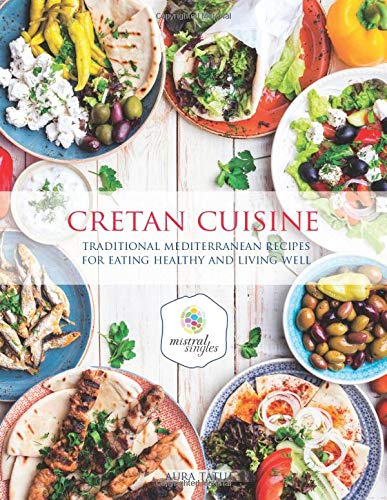 Cretan Cuisine  Traditional Mediterranean Recipes For Eating Healthy And Living Well
