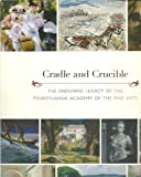 img - for Cradle and Crucible: The Enduring Legacy of the Pennsylvania Academy of the Fine Arts book / textbook / text book
