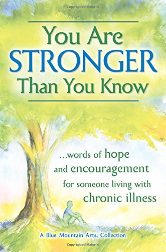 You Are Stronger Than You Know: Words of Hope and Encouragement for Someone Living with Chronic Illness
