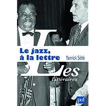 Le jazz, à la lettre: La littérature et le jazz (Littéraires (Les)) (French Edition)