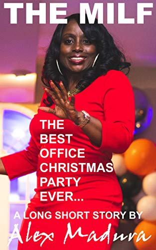 The MILF - The Best Office Christmas Party Ever: A Long Short Story