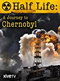 Half Life: A Journey to Chernobyl