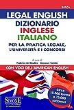 Legal english. Dizionario inglese-italiano per la pratica legale, l'Università e i concorsi. Con voci dell'american english