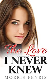 The Love I Never Knew: Contemporary Romance Mystery by Morris Fenris ebook deal