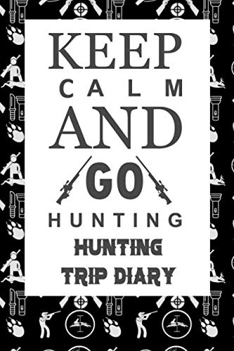 Keep Calm And Go Hunting: Hunting Trip Diary Camouflage ( Camo ) Journal Notebook Cover | Outdoor Record for Hunts from Bucks to Ducks Fishing To Elk Camp | Space for up 50 Trip Details (Wild Boar Archery Targets)