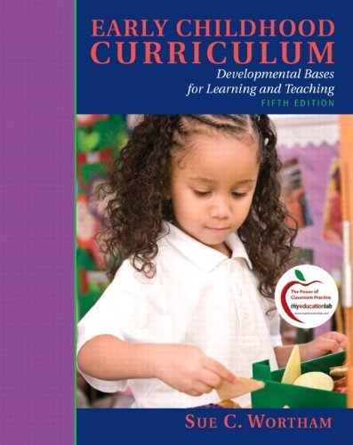 By Sue C. Wortham - Early Childhood Curriculum: Developmental Bases for Learning and Teaching: 5th (fifth) Edition