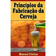 PRINCIPIOS DA FABRICAÇÃO DE CERVEJA (Portuguese Edition)