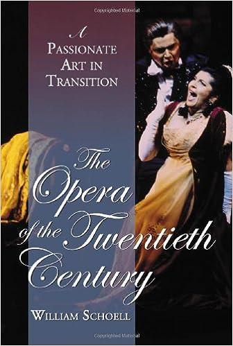 Laden Sie die Bücher kostenlos als PDF herunter The Opera of the Twentieth Century: A Passionate Art in Transition PDF PDB CHM by William Schoell