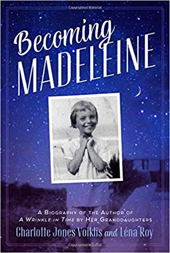 07887e8326b Becoming Madeleine  A Biography of the Author of A Wrinkle in Time by Her  Granddaughters  Charlotte Jones Voiklis