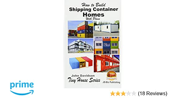 How to Build Shipping Container Homes With Plans (Plan Book): John