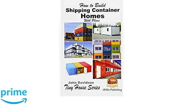 How to Build Shipping Container Homes With Plans: John Davidson ...