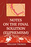 Notes on the Final Solution, William David Thomas, 0595223044