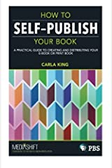 How to Self-Publish Your Book: A practical guide to creating and distributing your e-book or print Carla King (2013-07-30) Paperback