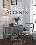 French Accents: Farmhouse French Style For Today's Home