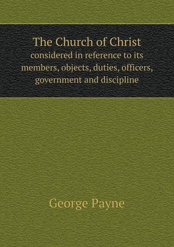 Download The Church of Christ considered in reference to its members, objects, duties, officers, government and discipline pdf epub