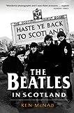The Beatles in Scotland, Ken McNab, 1846972388