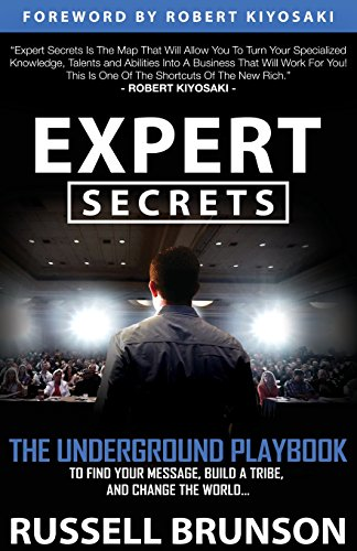 expert-secrets-the-underground-playbook-for-finding-your-message-building-a-tribe-and-changing-the-w