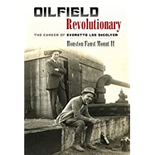Oilfield Revolutionary: The Career of Everette Lee DeGolyer (Kenneth E. Montague Series in Oil and Business History)