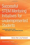 Successful STEM Mentoring Initiatives for Underrepresented Students: A Research-Based Guide for Faculty and Administrators