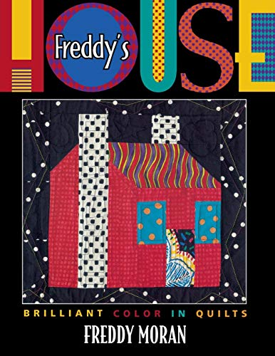 The Quilt House - Freddy's House: Brilliant Color in Quilts