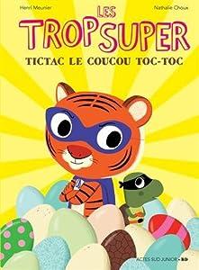"""Afficher """"Les Trop Super n° 5 Tictac le coucou toc-toc"""""""