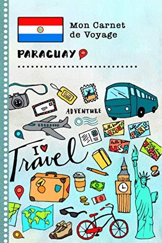 Paraguay Carnet de Voyage: Journal de bord avec guide pour enfants. Livre de suivis des enregistrements pour l'écriture, dessiner, faire part de la ... d'activités vacances (French Edition)