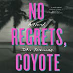 No Regrets, Coyote | John Dufresne