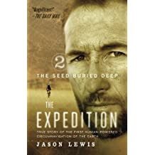 The Seed Buried Deep (The Expedition Trilogy, Book 2): True Story of the First Human-Powered Circumnavigation of the Earth