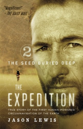 The Seed Buried Deep  The Expedition Trilogy  Book 2   True Story Of The First Human Powered Circumnavigation Of The Earth  Volume 2