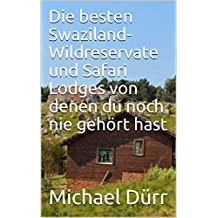 Die besten Swaziland-Wildreservate und Safari Lodges von denen du noch nie gehört hast (German Edition)