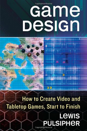 - Game Design: How to Create Video and Tabletop Games, Start to Finish