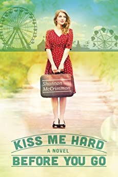 Kiss Me Hard Before You Go (Hearts of Haines Book 1) by [McCrimmon, Shannon]