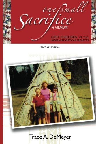 Read Online One Small Sacrifice: A Memoir: Lost Children of the Indian Adoption Projects pdf epub