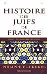 Histoire des juifs de France, tome 1 : Des origines à la shoah par Bourdrel