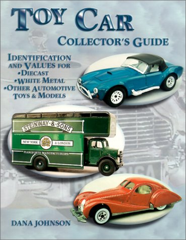 Toy Car Collector's Guide: Identification and Values for Diecast, White Metal, Other Automotive Toys, & Models