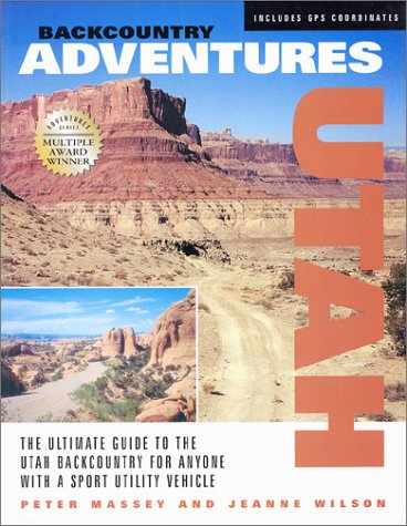 Backcountry Adventures: Utah- The Ultimate Guide to the Utah Backcountry for Anyone With a Sport Utility Vehicle by Swagman Publishing