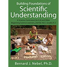 Building Foundations of Scientific Understanding: A Science Curriculum for K-8 and Older Beginning Science Learners...